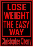 Cherry Christopher - Lose Weight the Easy Way [eKönyv: epub,  mobi]