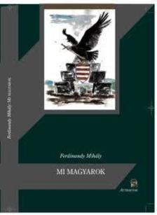 FERDINANDY MIHÁLY - MI MAGYAROK ***