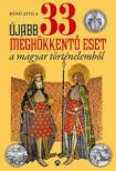 Bánó  Attila - Újabb 33 meghökkentő eset a magyar történelemből<!--span style='font-size:10px;'>(G)</span-->