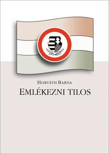 Horváth Barna - Emlékezni tilos