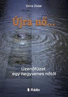 Zidar Dóra - Újra nő... - Üzenőfüzet egy negyvenes nőtől [eKönyv: epub, mobi]