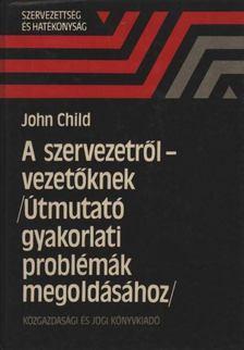 Child, John - A szervezetről - vezetőknek [antikvár]