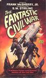 McSHERRY, FRANK - The Fantastic Civil War [antikvár]