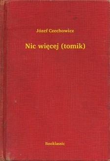 Czechowicz Józef - Nic wiêcej (tomik) [eKönyv: epub, mobi]