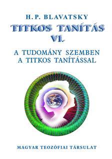 H. P. Blavatsky - Titkos Tanítás VI.  A tudomány szemben a Titkos Tanítással