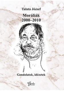 Talata József - Moráliák