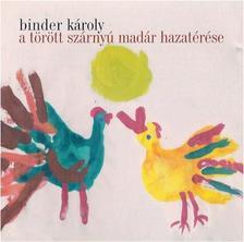 Binder Károly - TÖRÖTT SZÁRNYÚ MADÁR HAZATÉRÉSE 2009 - CD