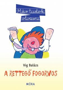 Víg Balázs - A rettegő fogorvos - Már tudok olvasni!