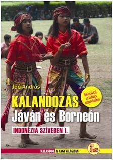 JOÓ ANDRÁS - KALANDOZÁS JÁVÁN ÉS BORNEÓN