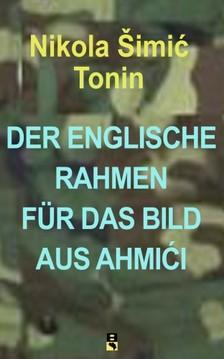 Tonin Nikola ©imiæ - DER ENGLISCHE RAHMEN FÜR DAS BILD AUS AHMIÆI [eKönyv: epub, mobi]