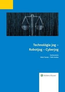 dr. Szabó Endre Győző, dr. Tóth András dr. Klein Tamás, - Technológia jog - Robotjog - Cyberjog [eKönyv: epub, mobi]