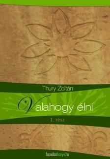 Thury Zoltán - Valahogy élni [eKönyv: epub, mobi]