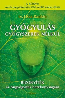 Dr. Lissa Rankin - GYÓGYULÁS GYÓGYSZEREK NÉLKÜL