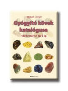 GIENGER, MICHAEL - Gyógyító kövek katalógusa - 430 kristály A-tól Z-ig