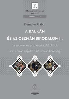 Demeter Gábor - A Balkán és az Oszmán Birodalom II. - Társadalmi és gazdasági átalakulások a 18. század végétől a 20. század közepéig (Oszmán Birodalom - Rumélia, Ana