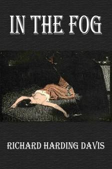 Davis, Richard Harding - In the Fog [eKönyv: epub, mobi]