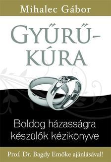 Mihalec Gábor - Gyűrű-kúra - Boldog házasságra készülők kézikönyve