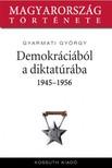 Gyarmati György - Demokráciából diktatúrába 1944-1956 [eKönyv: epub, mobi]