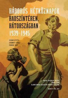 Gyarmati György - Pihurik Judit (szerk.) - Háborús hétköznapok hadszíntéren, hátországban