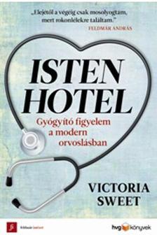 Victoria Sweet - Isten Hotel - Gyógyító figyelem a modern orvoslásban