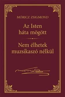 MÓRICZ ZSIGMOND - Isten háta mögött - Nem élhetek muzsikaszó nélkül [eKönyv: epub, mobi]
