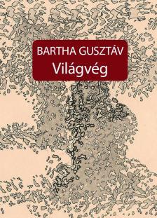 BARTHA GUSZTÁV - Világvég