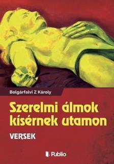 Bolgárfalvi Z Károly - Szerelmi álmok kísérmek utamon [eKönyv: epub, mobi]