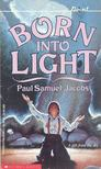 JACOBS, PAUL SAMUEL - Born Into Light [antikvár]