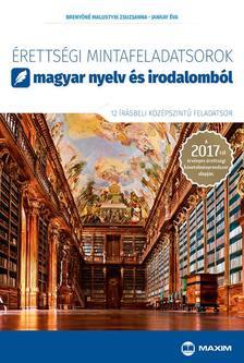 Brenyóné Malustyik Zsuzsanna, Jankay Éva - Érettségi mintafeladatsorok magyar nyelv és irodalomból (12 írásbeli középszintű feladatsor) - A 2017-től érvényes érettségi követelményrendszer alapj