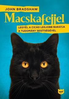 John Bradshaw - Macskafejjel - Legyél a cicád legjobb barátja a tudomány segítségével