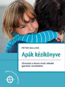 Peter Ballnik - Apák kézikönyve - Útmutató a három évnél idősebb gyerekek neveléséhez