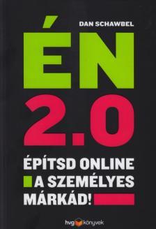Dan Schawbel - ÉN 2.0 - Építsd online a személyes márkád!