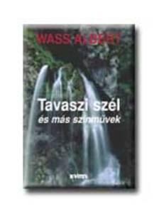 Wass Albert - TAVASZI SZÉL ÉS MÁS SZÍNMŰVEK - KÖTÖTT
