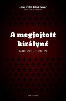 Maurice Druon - A megfojtott királyné ###