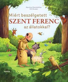 Martina Steinkühler, Elli Bruder - Miért beszélgetett Szent Ferenc az állatokkal?