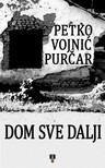 Purcar Petko Vojnic - DOM SVE DALJI [eKönyv: epub,  mobi]