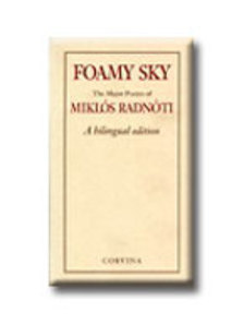 Radnóti Miklós - FOAMY SKY - THE MAJOR POEMS - KÉTNYELVŰ KIADÁS