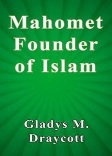 Draycott Gladys M. - Mahomet Founder of Islam [eKönyv: epub, mobi]