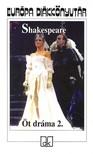 Shakespeare - ÖT DRÁMA 2.  EDK<!--span style='font-size:10px;'>(G)</span-->