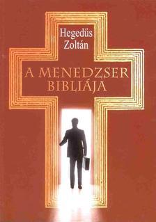 Hegedűs Zoltán - A menedzser Bibliája