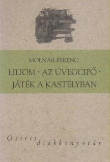 MOLNÁR FERENC - Molnár Ferenc:Liliom-Az üvegcipő-Játék a kastélyban