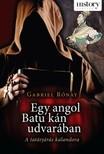 Gabriel Rónay - Egy angol Batu kán udvarában [eKönyv: epub, mobi]