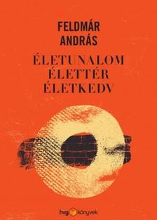 FELDMÁR ANDRÁS - Életunalom, élettér, életkedv [eKönyv: epub, mobi]