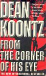 Dean, Koontz - From the Corner of His Eye [antikvár]