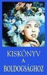 Több szerzős antológia szerk. Vágó Gy. Zsuzsanna - Kiskönyv a boldogsághoz