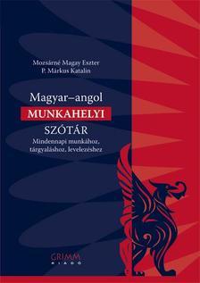SZERKESZTETTE: MOZSÁRNÉ MAGAY ESZTER, P. MÁRKUS KA - Magyar-angol Munkahelyi szótár - Mindennapi munkához, tárgyaláshoz, levelezéshez