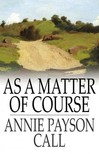 Call Annie Payson - As a Matter of Course [eKönyv: epub,  mobi]