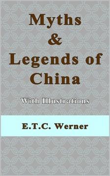 Werner E. T. C. - Myths and Legends of China With Illustrations [eKönyv: epub, mobi]