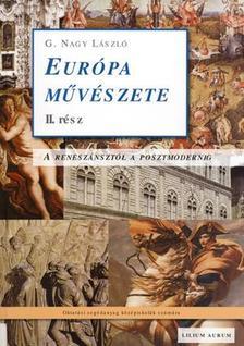 G. Nagy László - EURÓPA MŰVÉSZETE II. RÉSZ - A RENESZÁNSZTÓL A POSZTMODERNIG