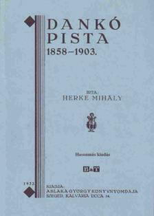 HERKE MIHÁLY - DANKÓ PISTA 1858-1903. HASONMÁS KIADÁS
